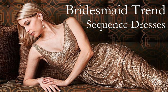 Bridesmaids Trend – Sequence Dresses